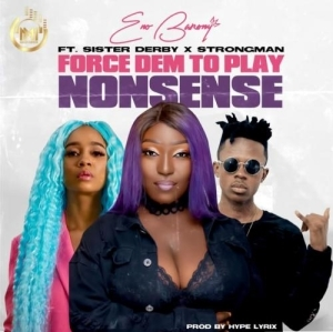 Eno Barony – Force Dem To Play Nonsense Ft. Strongman, Sister Derby