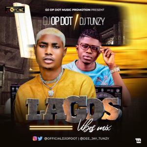 DJ OP Dot x DJ Tunzy – Lagos Vibes Mix