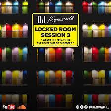 DJ Kaymoworld – Locked Room Session3 Mix Ft. Costa Titch, Chris Brown, Playboi Carti, Willy Cardiac & Cassper Nyovest