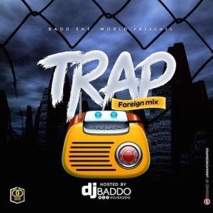 DJ Baddo – Trap Foreign Mix