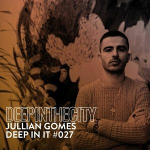 Julian Gomes – Deep In It 027 (Deep In The City)