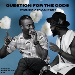 M3nsa ft. M.anifest – Question For The Gods