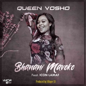 Queen Vosho ft. Icon Lamaf – Bhanani Mavoko