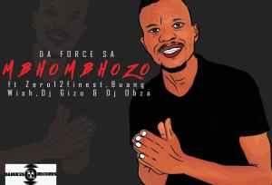 Da Force SA – Mbhombhozo Ft Dj Obza, Buang, Zero12finest, Wish & Dj Gizo