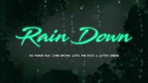 OG Parker – Rain Down Ft. Chris Brown, PnB Rock, Layton Greene & Latto