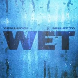 YFN Lucci Ft. Mulatto – Wet (Remix)
