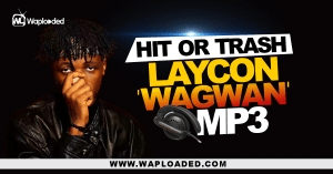 "HIT or TRASH: Laycon - ""Wagwan"" MP3"