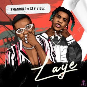 Pman Rhap — Laye ft. Seyi Vibez
