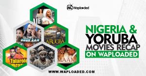 Nollywood English & Yoruba Movies Recap (May 2021 Edition)