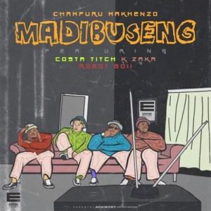Champuru Makhenzo – Madibuseng Ft. Costa Titch, Robot Boii & K-Zaka