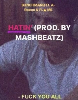 B3nchMarQ – Hatin Ft. A-Reece & Flame