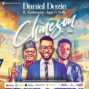 Daniel Dozie – Chinesom (Remix) ft. Testimony Jaga x Nolly