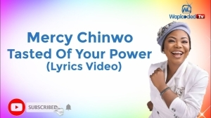 Mercy Chinwo - Tasted Of Your Power (Lyrics Video)
