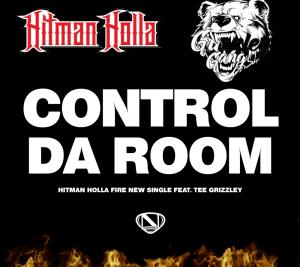 Hitman Holla Ft. Tee Grizzley – Control Da Room