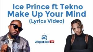 Ice Prince ft Tekno - Make Up Your Mind (Lyrics Video)