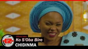 Chidinma – Ko S'Oba Bire (Video)