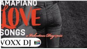 VOXX DJ – AMAPIANO LOVE SONGS Valentines Day Amapiano Mix 12 FEB 2020