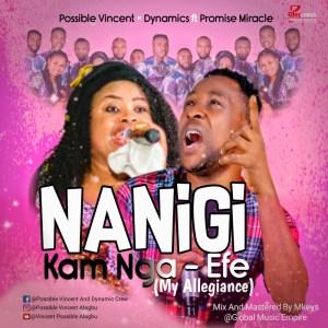 Possible Vincent x Dynamics – Nanigi Kam Nga-Efe (My Allegiance) ft. Promise Miracle