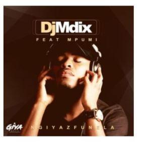 DJ Mdix – Ngiyazfunela Ft. Mpumi