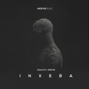 Soulic M & InQfive – Inxeba (Original Mix)