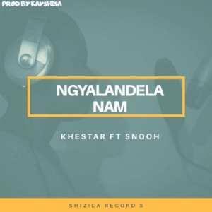 khestar – Ngyalandela Nam Ft. Snqoh