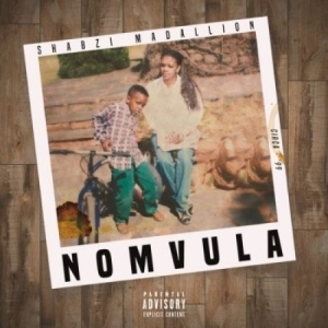 ShabZi Madallion – Nomvula (Album)