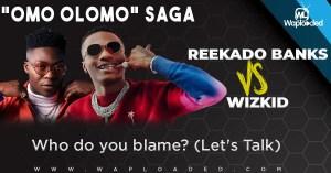 "Reekado Banks VS Wizkid ""Omo Olomo"" Saga: Who do you blame? (Let"