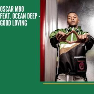 Oscar Mbo – Good Loving Ft. Ocean Deep