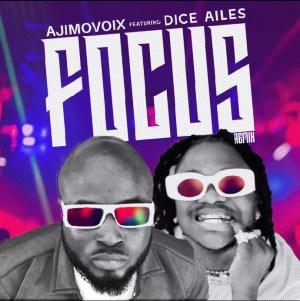 Ajimovoix – Focus (Remix) ft. Dice Ailes