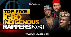 Top Five (5) Igbo Indigenous Rappers 2021