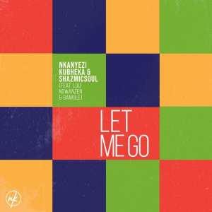Nkanyezi Kubheka & Shazmicsoul – Let Me Go Ft. Luu Ngwanzen & Bankile
