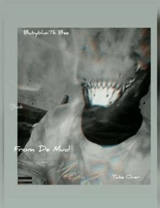 Baby Bhoi Tk Bee – From De Mud (FDM) ft. Take Over