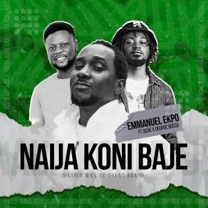 Emmanuel Ekpo – Naija Koni Baje ft. Oche & George Bosso
