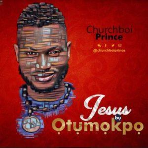 Churchboi Prince – Jesus Bu Otumokpo