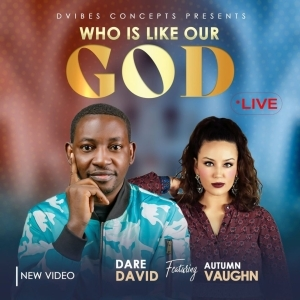 Dare David – Who Is Like Our God ft. Autumn Vaughn