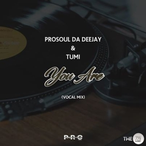 ProSoul Da Deejay – You Are (Vocal Mix) Ft. Tumi