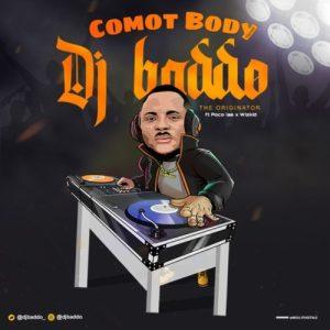 DJ Baddo x Poco Lee x Wizkid – Comot Body (Remix)