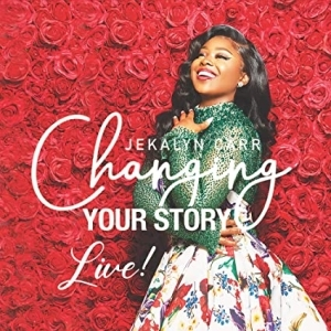 Jekalyn Carr – Changing Your Story (Live Radio Edit)