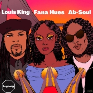 Ab-Soul & Louis King Ft. Fana Hues – Anybody