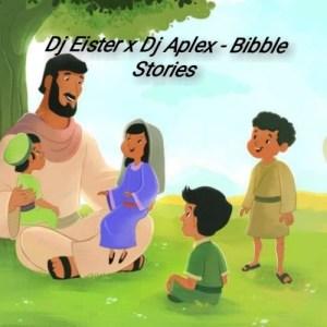 DJ Eister – Bible Stories ft. DJ Aplex