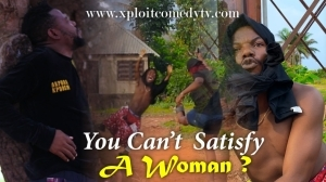 Xploit Comedy – How Do you Satisfy Women (Video)