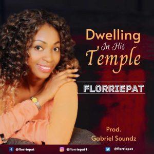 Florriepat – Dwelling In His Temple