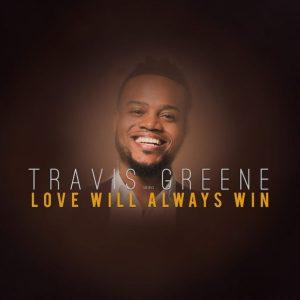Travis Greene – Love Will Always Win