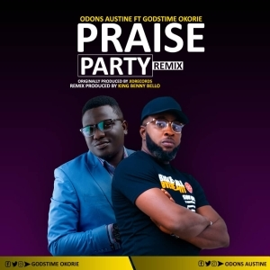 Odons Austine – Praise Party (Remix) ft. Godstime Okorie (Video)