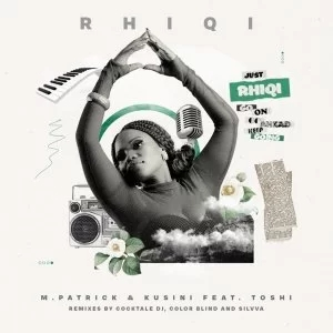 M.Patrick & Kusini, Toshi – Rhiqi (Color Blind Dj Heist Mix) MP3 Download