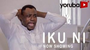 Iku Ni (2021 Yoruba Movie)