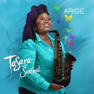 TaSara – Arise ft.  Saxgold