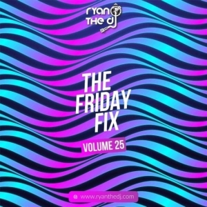 Ryan The DJ – Friday Fix Vol. 25