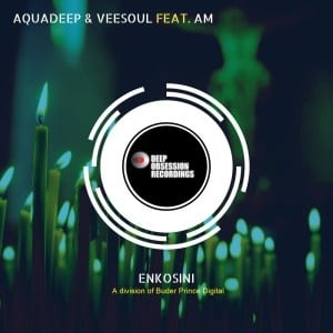 Aquadeep & Veesoul, A.M – Enkosini (Original Mix)