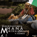 Mr Cool The Vocalist x VurVai-SA – Mhana Mina iStarring Ft TeeJayMusik